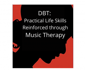 DBT: Practical Life Skills Reinforced through Music Therapy (10 credits)