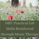 DBT: Practical Life Skills Reinforced through Music Therapy (10 CMTEs, 8.5 LCAT contact hours)
